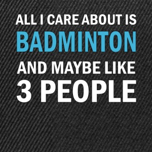 All I Care About ice Badminton and Maybe Like 3 - Snapback Cap