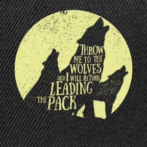 Pack leader - Throw me to the wolves - Snapback Cap