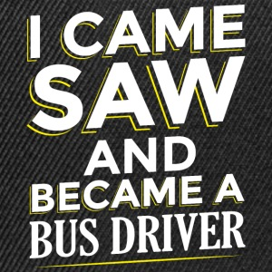 I CAME SAW AND BECAME A BUSDRIVER - Snapback Cap