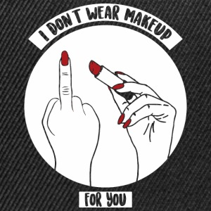 I don't wear makeup for you - Snapback Cap