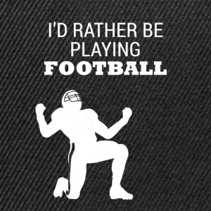 Football: I´d rather be playing football - Snapback Cap