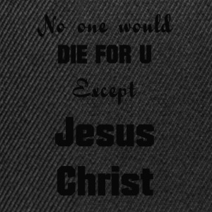 Jesus-Christ, No one would die for you - Snapback Cap