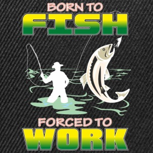 BORN_TO_FISH_FORCED_TO_WORK_PNG - Snapback Cap