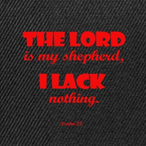The Lord is my shepherd, I lack nothing shirt - Snapback Cap