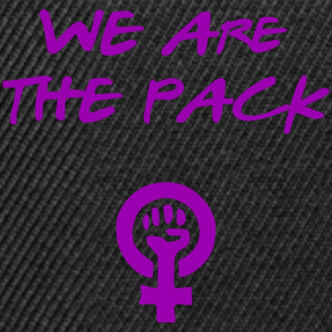 We are the Pack / Feminins/ Girl Power