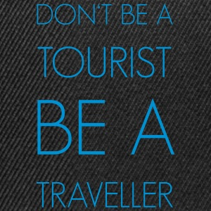 Don't be a tourist be a traveller. - Snapback Cap