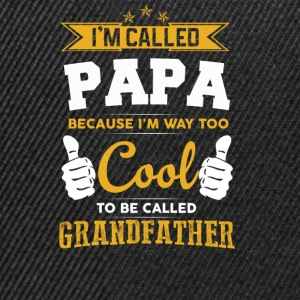 I'M CALLED PAPA Because I`m WAY too COOL To BE.. - Snapback Cap