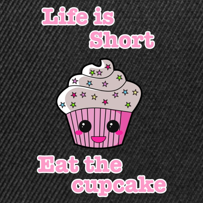 Life is short eat the cupcake