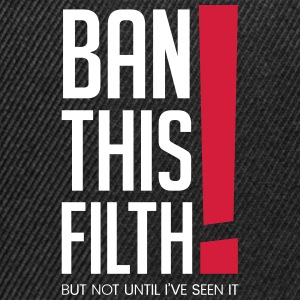 Ban this filth! But not until I've seen it - Snapback Cap
