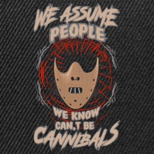 We Assum people we know cant be cannibals - Snapback Cap