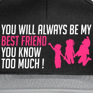 My BFF you know too much - Snapback Cap