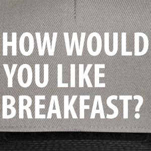 How would you like breakfast? - Snapback cap