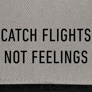 catch flights, not feelings. - Snapback Cap