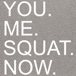 You. Me. Squat. Now. - Snapback Cap