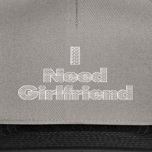 i need a girlfriend - Snapback Cap