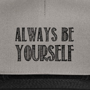 Always be yourself - Snapback Cap
