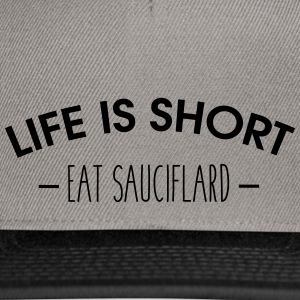 Life is short, eat sauciflard - Snapback Cap