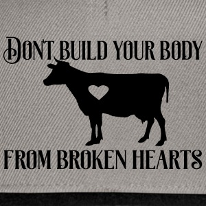 Don´t build your body from broken hearts. - Snapback Cap
