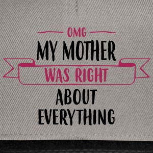 My Mother was Right - Mother 's Day - Snapback Cap