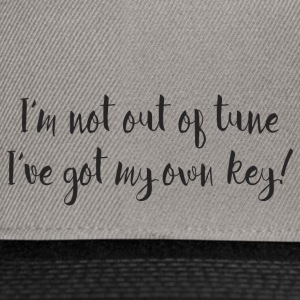 I'M NOT OUT OF TUNE, I'VE GOT MY OWN KEY! - Snapback Cap