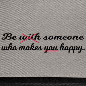 Be someone who makes you happy. - Snapback Cap