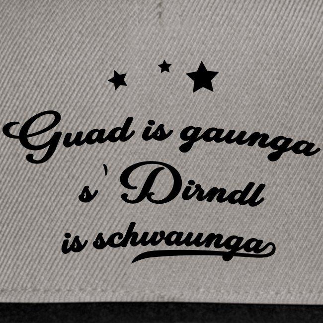 Vorschau: Guad is gaunga s'Dirndl is schwaunga - Snapback Cap
