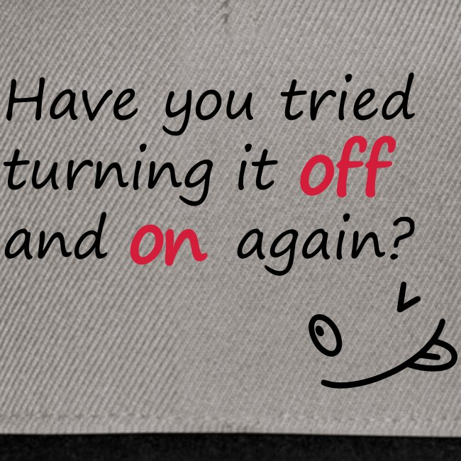 Have you tried turning it off and on again?