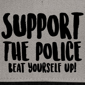 Support the police - Beat yourself up! - Snapback Cap