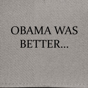 Obama Was Better Campain - LIMITED EDITION! - Snapback Cap