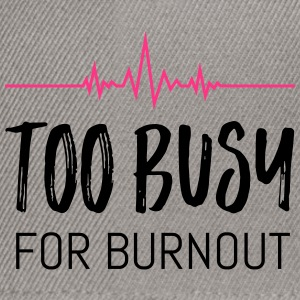Too busy for burnout - Snapback Cap