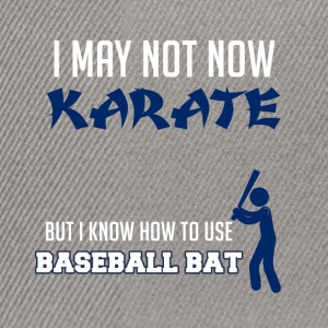 Baseball: I may not now karate. But i know how to - Snapback Cap