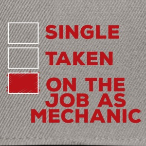 Mechanic: Single, Taken or on the job as mechani - Snapback Cap