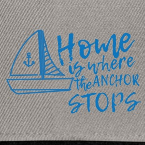 Sailing: Home is where the anchor stops - Snapback Cap