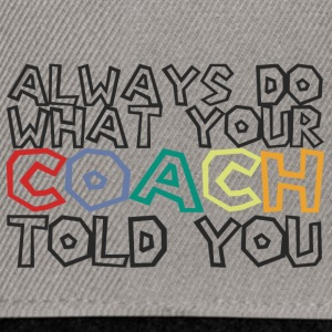 Coach / Trainer: Always Do What Your Coach Told - Snapback Cap