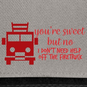 Fire Department: Your're sweet, but no I don't need hel. - Snapback Cap