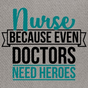 Nurse because even doctor need heroes - Snapback Cap