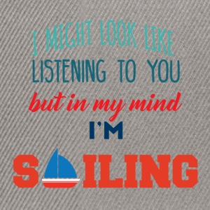 Sailing: I might look like listening to you ... - Snapback Cap