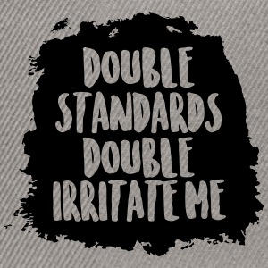 Double standards double irritate me - Snapback Cap