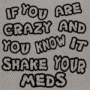 If you are crazy and you know it shake your meds - Snapback Cap