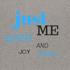 JUST ME, love, joy and smile! - Snapback Cap