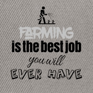 Farming is the best job you will ever have - Snapback Cap