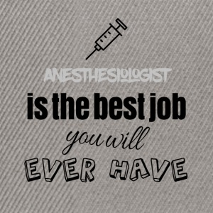 Anesthesiologist is the best job you will have - Snapback Cap