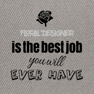 Floral designer is the best job you will have - Snapback Cap