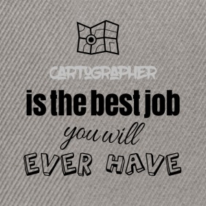 Cartographer is the best job you will ever have - Snapback Cap