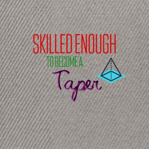 Skilled enough to become a Taper - Snapback Cap
