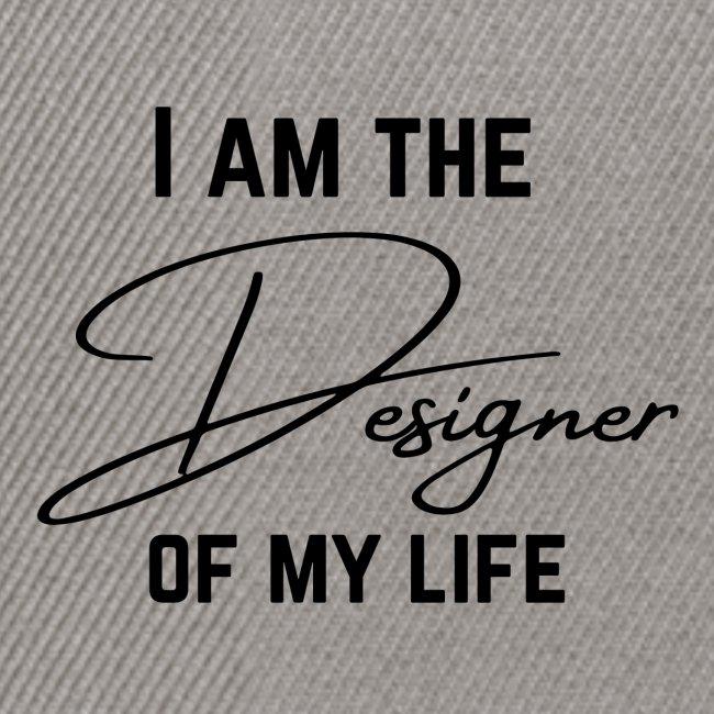 I am the designer of my life. Ich bin der Designer