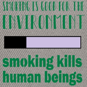 Smoking = good for the environment: kills people - Snapback Cap