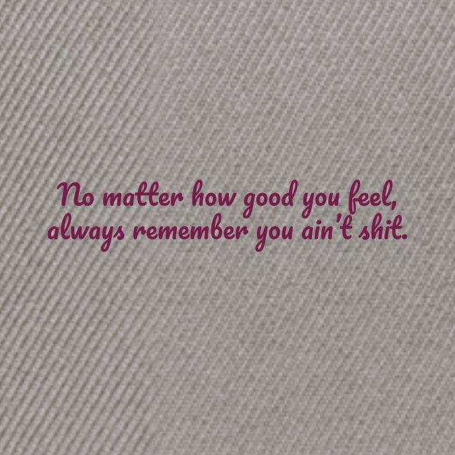 No matter how good you feel
