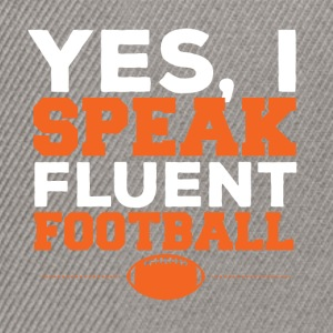 Football: Yes, I Speak fluent football - Snapback Cap