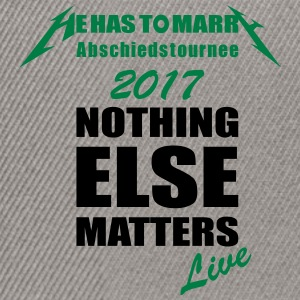 nothing matters nothing else matters - Snapback Cap